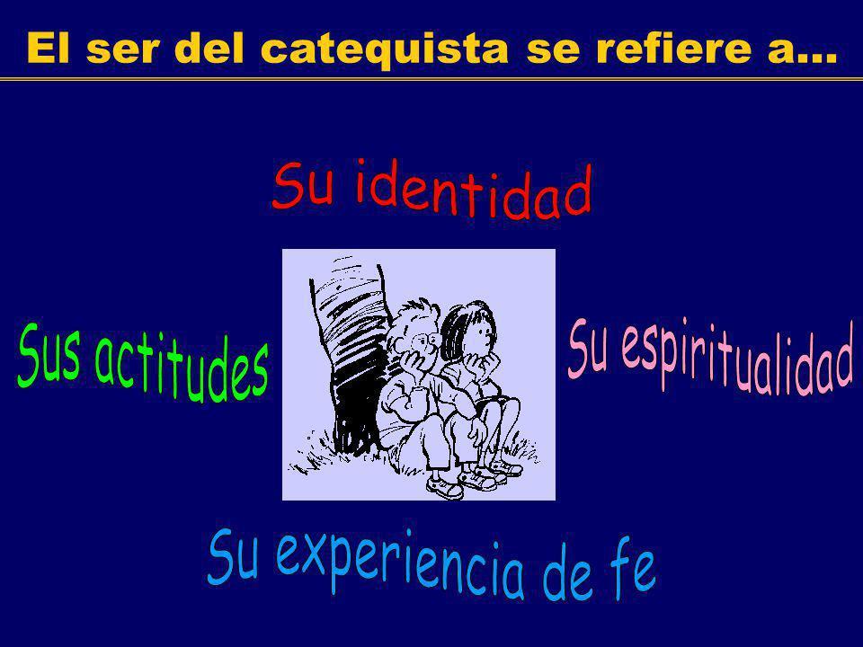 El ser del catequista se refiere a...