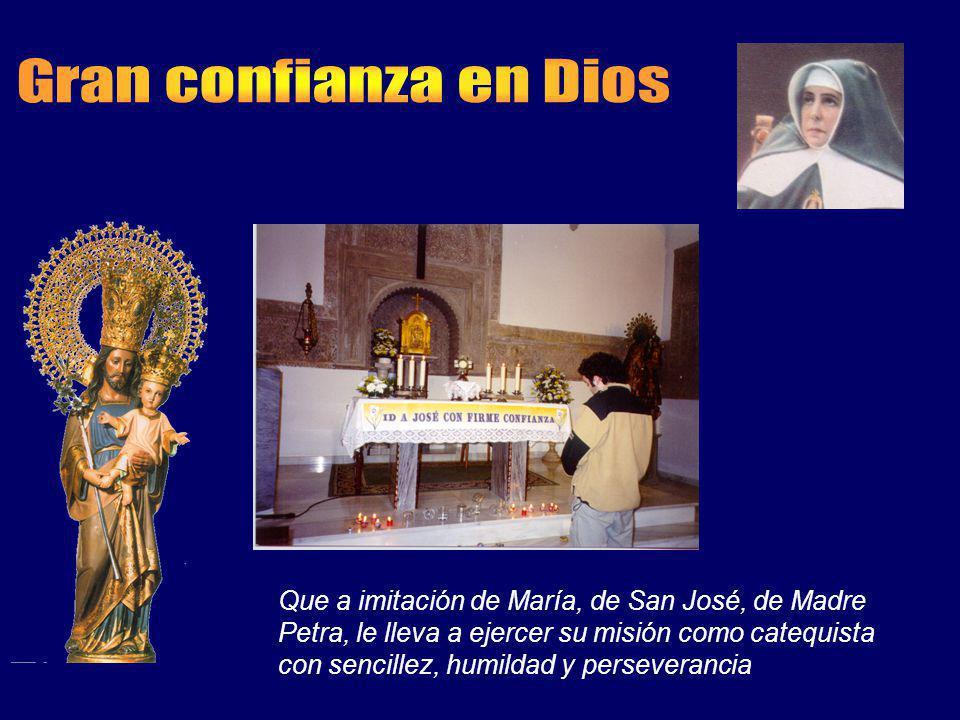 Que a imitación de María, de San José, de Madre Petra, le lleva a ejercer su misión como catequista con sencillez, humildad y perseverancia