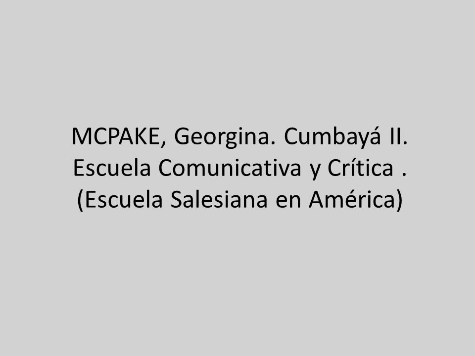 MCPAKE, Georgina. Cumbayá II. Escuela Comunicativa y Crítica. (Escuela Salesiana en América)