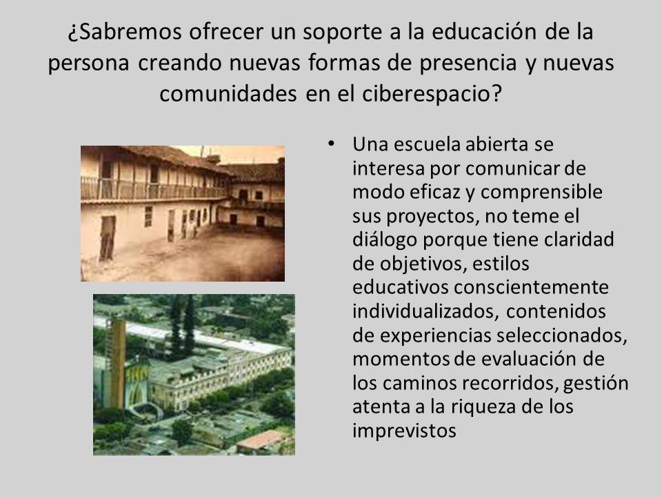 ¿Sabremos ofrecer un soporte a la educación de la persona creando nuevas formas de presencia y nuevas comunidades en el ciberespacio.