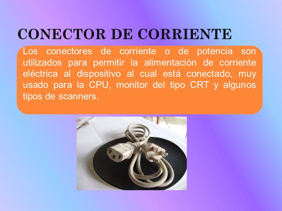 CONECTOR DE CORRIENTE Los conectores de corriente o de potencia son utilizados para permitir la alimentación de corriente eléctrica al dispositivo al