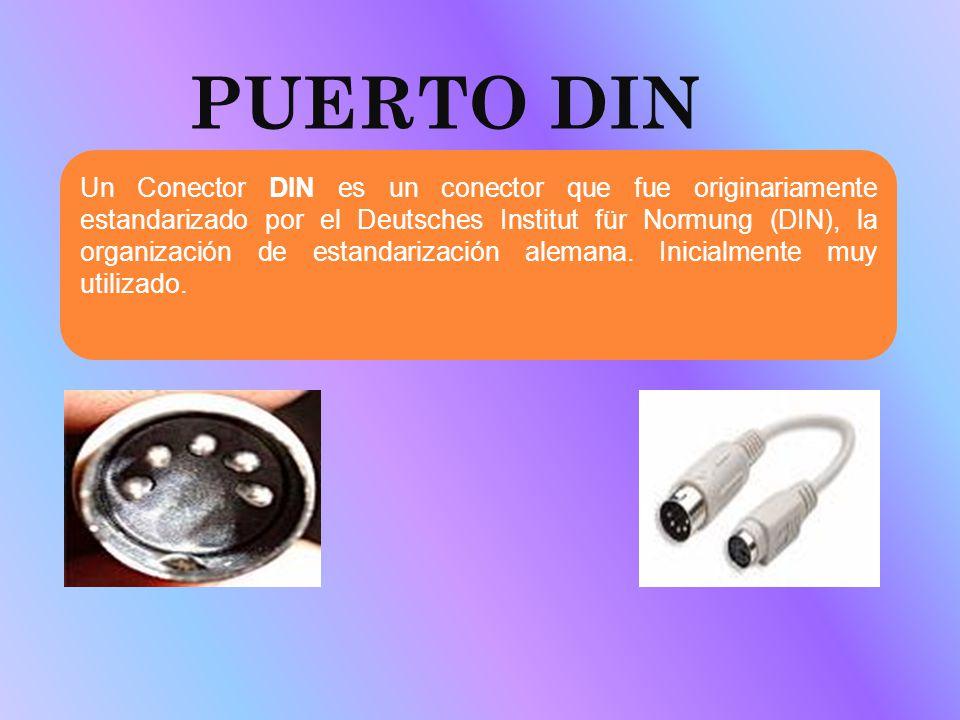 PUERTO DIN Un Conector DIN es un conector que fue originariamente estandarizado por el Deutsches Institut für Normung (DIN), la organización de estand