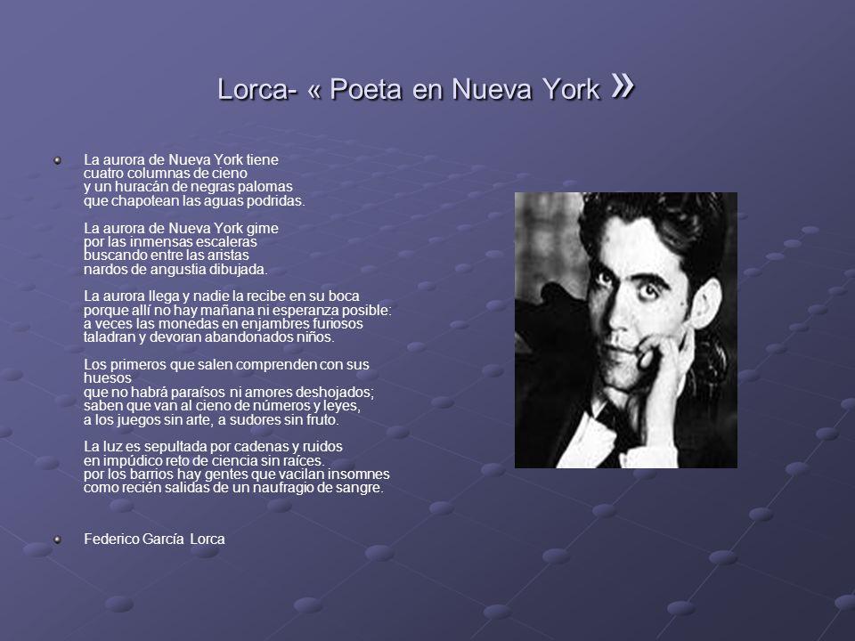 Lorca- « Poeta en Nueva York » La aurora de Nueva York tiene cuatro columnas de cieno y un huracán de negras palomas que chapotean las aguas podridas.