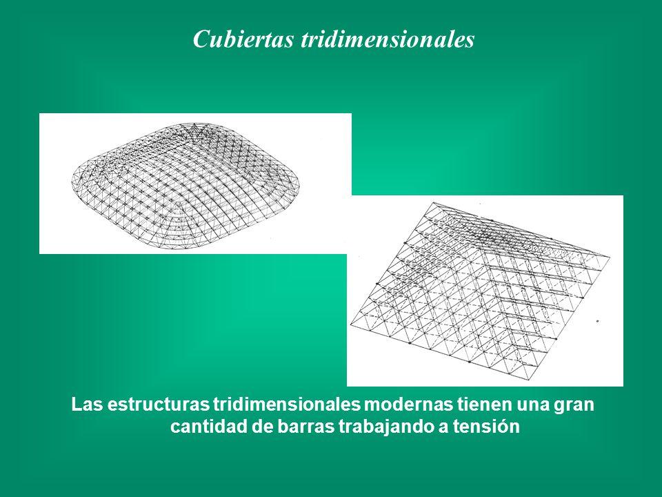Las estructuras tridimensionales modernas tienen una gran cantidad de barras trabajando a tensión Cubiertas tridimensionales