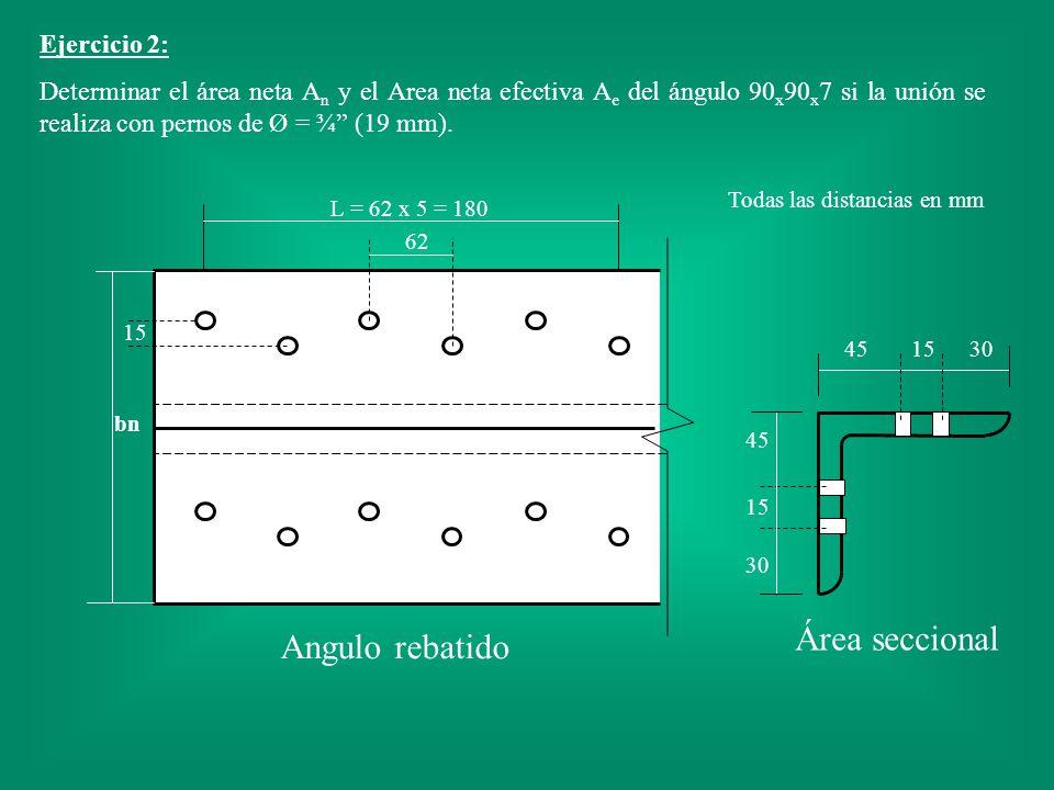 Ejercicio 2: Determinar el área neta A n y el Area neta efectiva A e del ángulo 90 x 90 x 7 si la unión se realiza con pernos de Ø = ¾ (19 mm). 451530