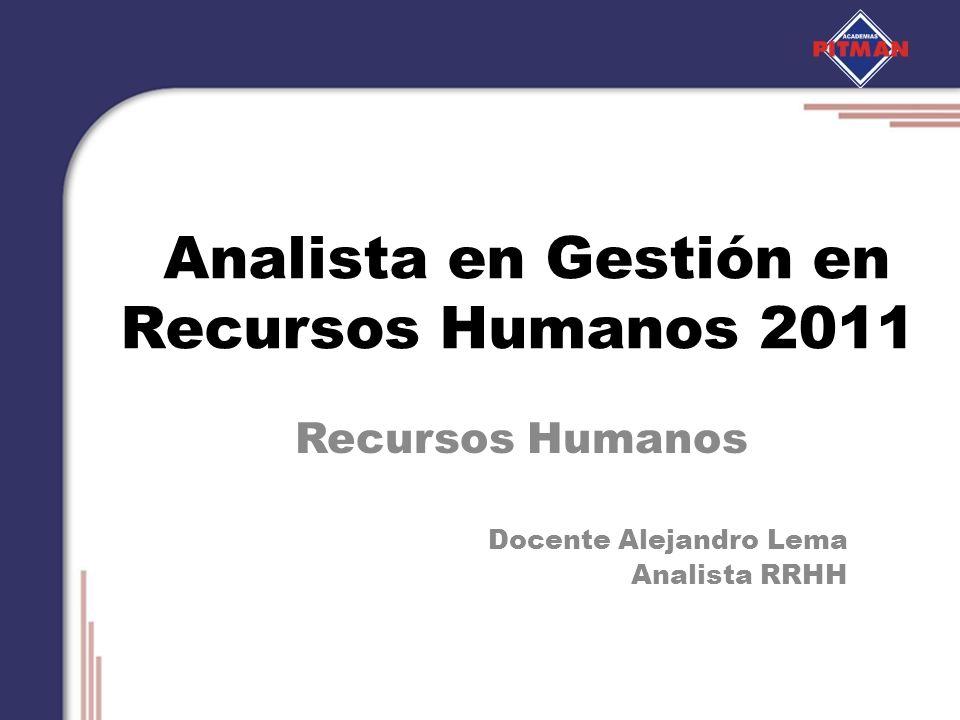 Analista en Gestión en Recursos Humanos 2011 Recursos Humanos Docente Alejandro Lema Analista RRHH