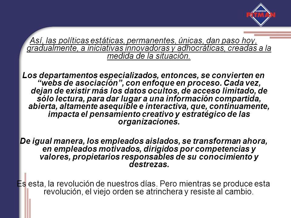 Así, las políticas estáticas, permanentes, únicas, dan paso hoy, gradualmente, a iniciativas innovadoras y adhocráticas, creadas a la medida de la sit