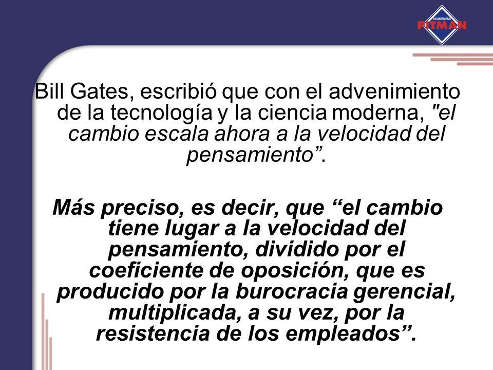 Bill Gates, escribió que con el advenimiento de la tecnología y la ciencia moderna,