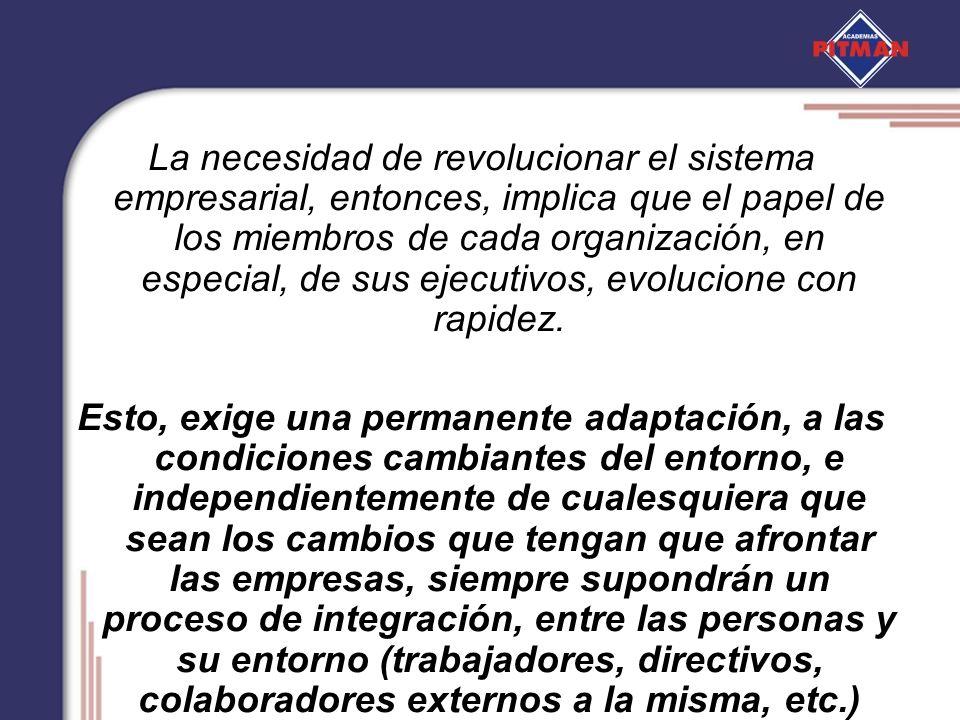 La necesidad de revolucionar el sistema empresarial, entonces, implica que el papel de los miembros de cada organización, en especial, de sus ejecutiv