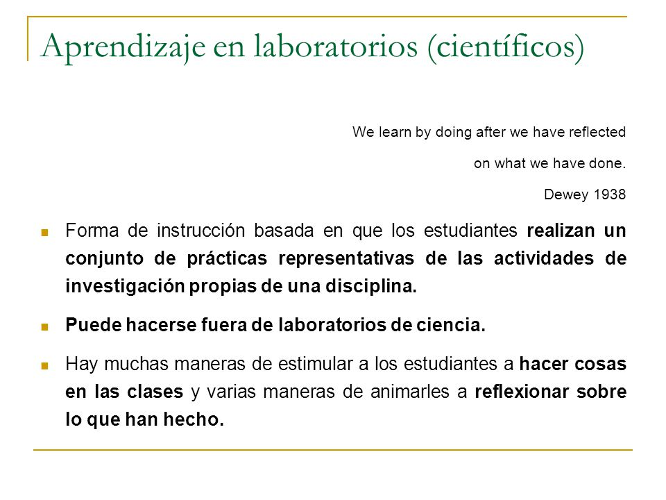Aprendizaje en laboratorios (científicos) We learn by doing after we have reflected on what we have done.