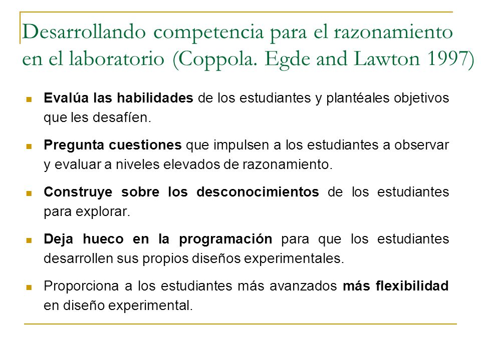 Desarrollando competencia para el razonamiento en el laboratorio (Coppola. Egde and Lawton 1997) Evalúa las habilidades de los estudiantes y plantéale