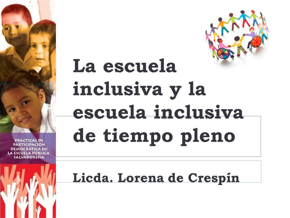 La escuela inclusiva y la escuela inclusiva de tiempo pleno Licda. Lorena de Crespín
