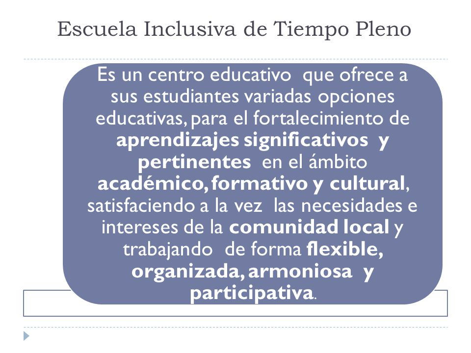 Escuela Inclusiva de Tiempo Pleno Es un centro educativo que ofrece a sus estudiantes variadas opciones educativas, para el fortalecimiento de aprendi