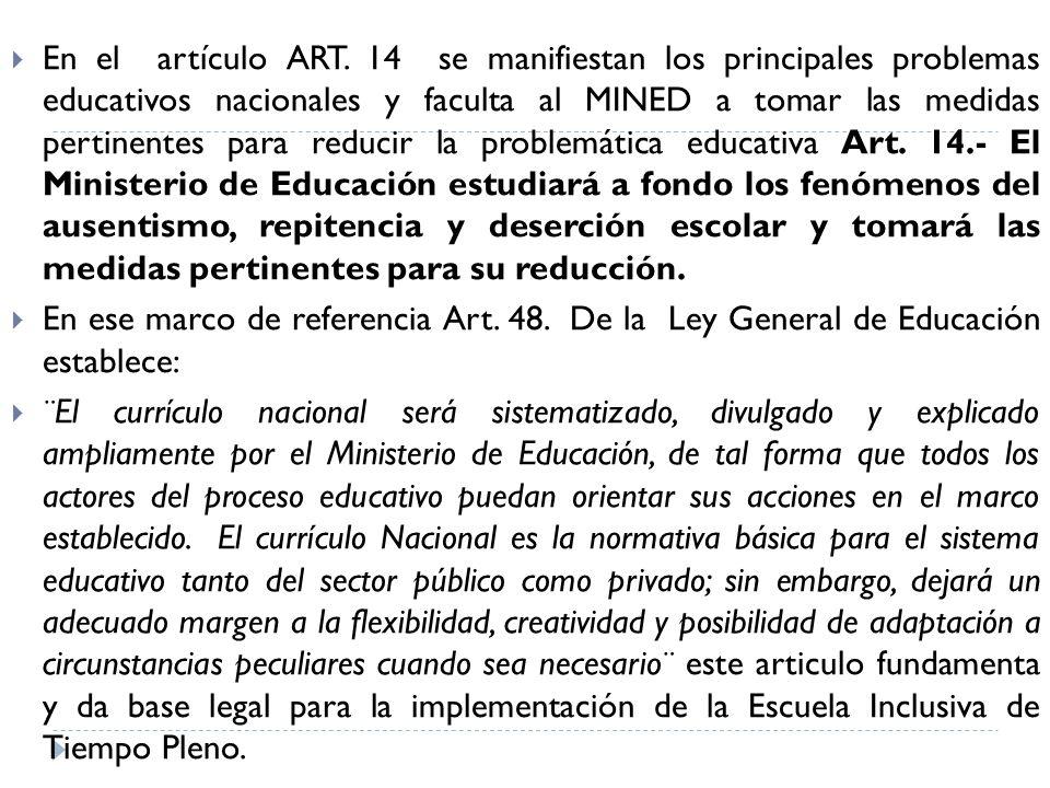 En el artículo ART. 14 se manifiestan los principales problemas educativos nacionales y faculta al MINED a tomar las medidas pertinentes para reducir