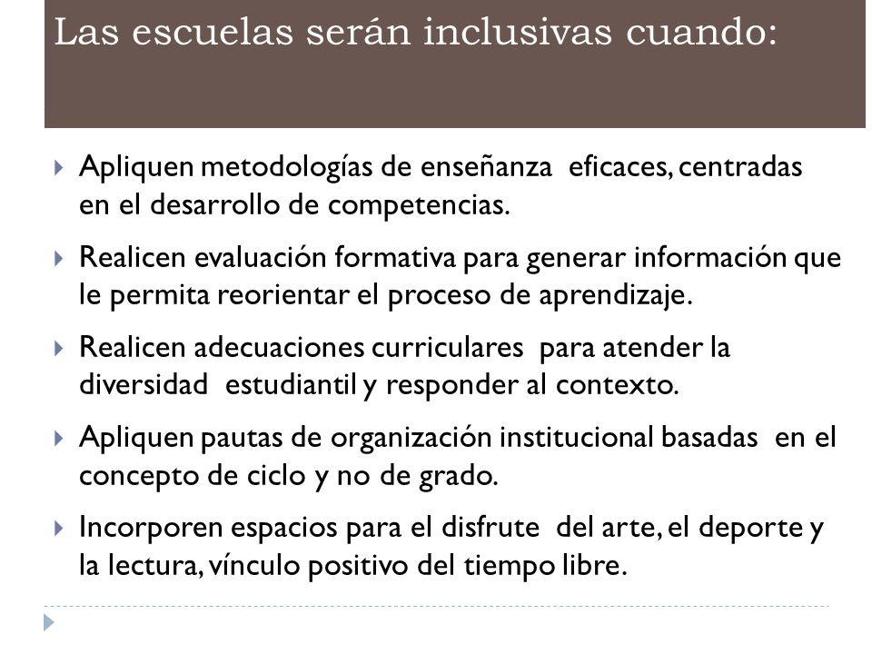 Las escuelas serán inclusivas cuando: Apliquen metodologías de enseñanza eficaces, centradas en el desarrollo de competencias. Realicen evaluación for