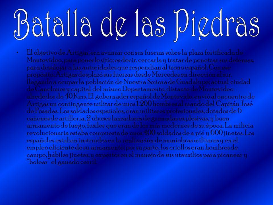El objetivo de Artigas, era avanzar con sus fuerzas sobre la plaza fortificada de Montevideo, para ponerle sitio; es decir, cercarla y tratar de penet
