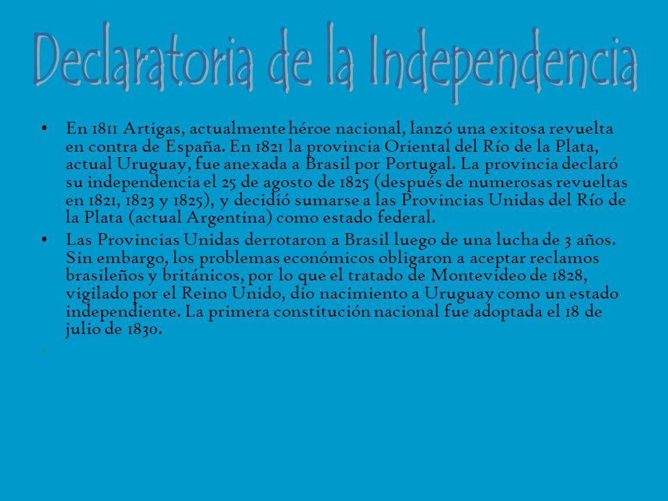 En 1811 Artigas, actualmente héroe nacional, lanzó una exitosa revuelta en contra de España. En 1821 la provincia Oriental del Río de la Plata, actual