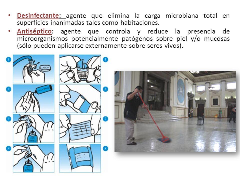 Desinfectante: agente que elimina la carga microbiana total en superficies inanimadas tales como habitaciones. Antiséptico: agente que controla y redu