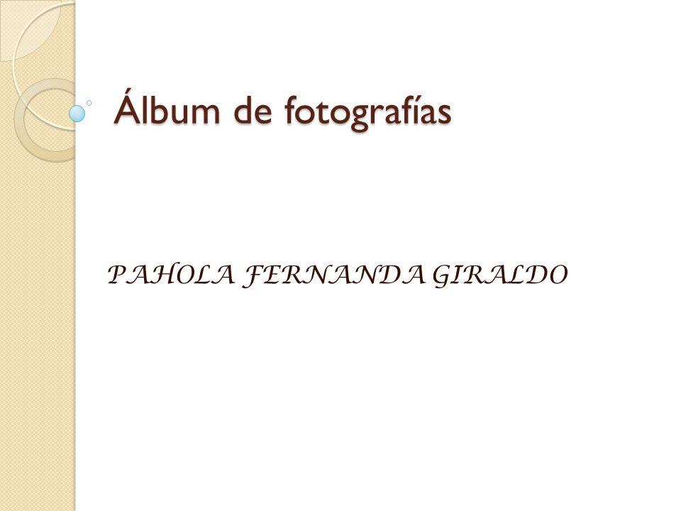 Álbum de fotografías PAHOLA FERNANDA GIRALDO
