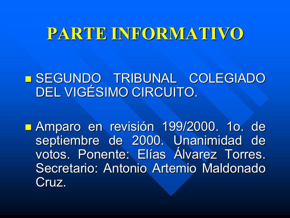 PARTE INFORMATIVO SEGUNDO TRIBUNAL COLEGIADO DEL VIGÉSIMO CIRCUITO. SEGUNDO TRIBUNAL COLEGIADO DEL VIGÉSIMO CIRCUITO. Amparo en revisión 199/2000. 1o.