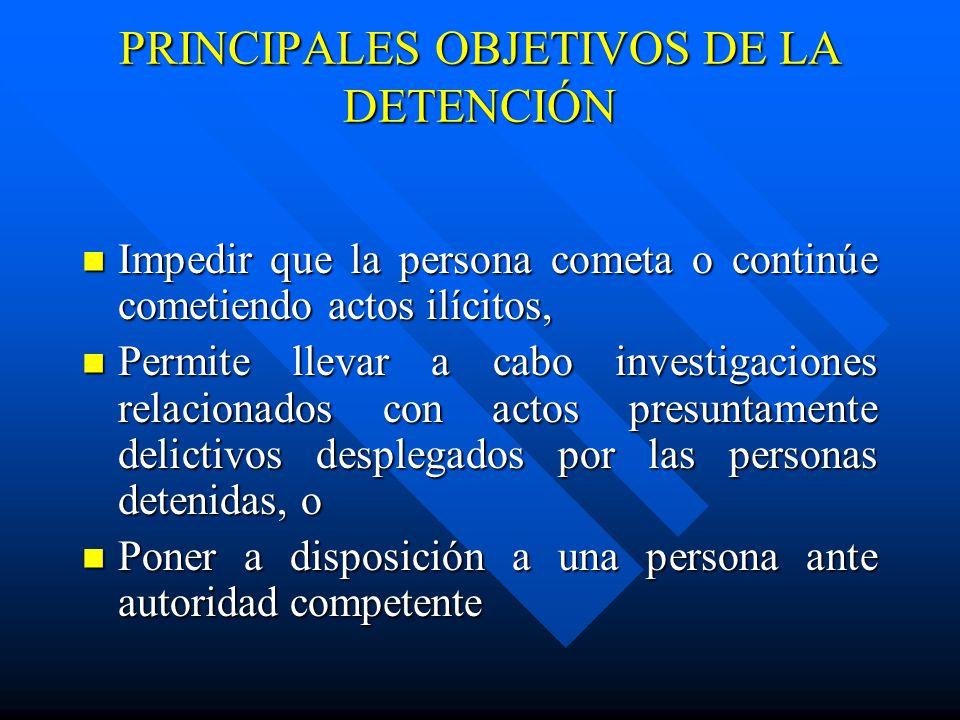 PRINCIPALES OBJETIVOS DE LA DETENCIÓN Impedir que la persona cometa o continúe cometiendo actos ilícitos, Impedir que la persona cometa o continúe com