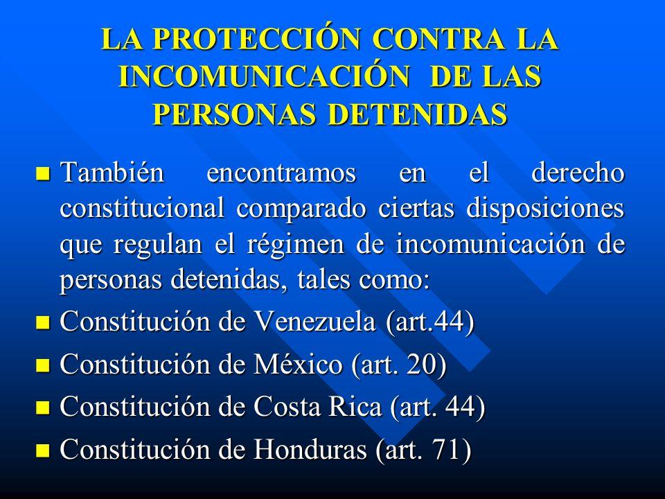 LA PROTECCIÓN CONTRA LA INCOMUNICACIÓN DE LAS PERSONAS DETENIDAS También encontramos en el derecho constitucional comparado ciertas disposiciones que