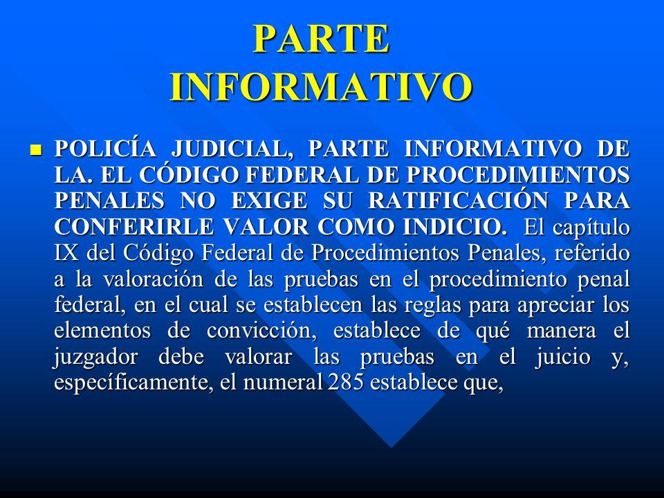 PARTE INFORMATIVO POLICÍA JUDICIAL, PARTE INFORMATIVO DE LA. EL CÓDIGO FEDERAL DE PROCEDIMIENTOS PENALES NO EXIGE SU RATIFICACIÓN PARA CONFERIRLE VALO