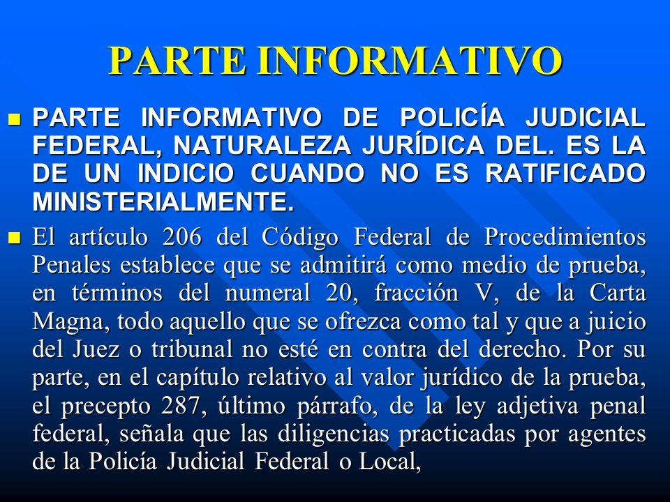 PARTE INFORMATIVO PARTE INFORMATIVO DE POLICÍA JUDICIAL FEDERAL, NATURALEZA JURÍDICA DEL. ES LA DE UN INDICIO CUANDO NO ES RATIFICADO MINISTERIALMENTE