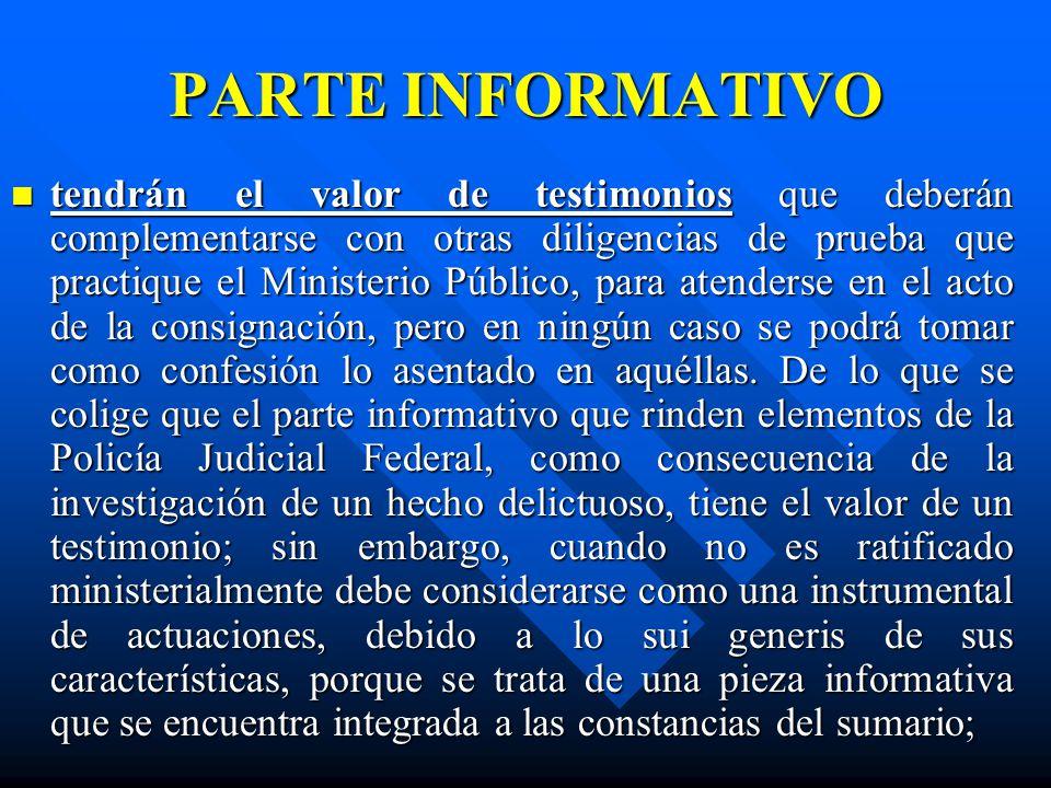 PARTE INFORMATIVO tendrán el valor de testimonios que deberán complementarse con otras diligencias de prueba que practique el Ministerio Público, para