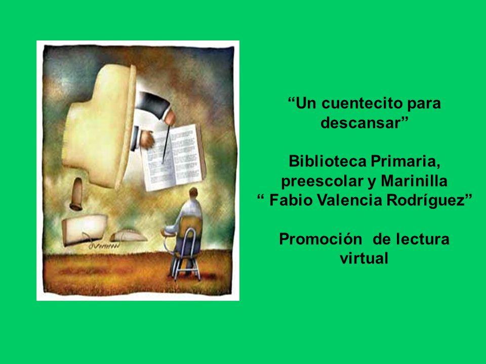 Un cuentecito para descansar Biblioteca Primaria, preescolar y Marinilla Fabio Valencia Rodríguez Promoción de lectura virtual