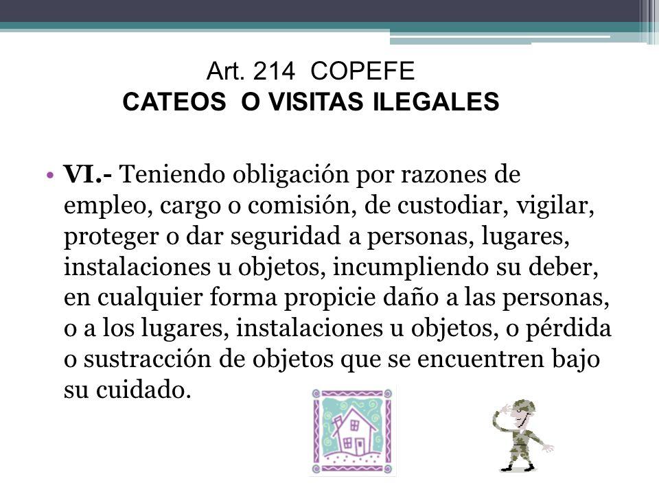 VI.- Teniendo obligación por razones de empleo, cargo o comisión, de custodiar, vigilar, proteger o dar seguridad a personas, lugares, instalaciones u