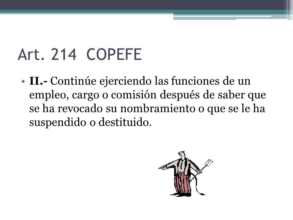 Art. 214 COPEFE II.- Continúe ejerciendo las funciones de un empleo, cargo o comisión después de saber que se ha revocado su nombramiento o que se le