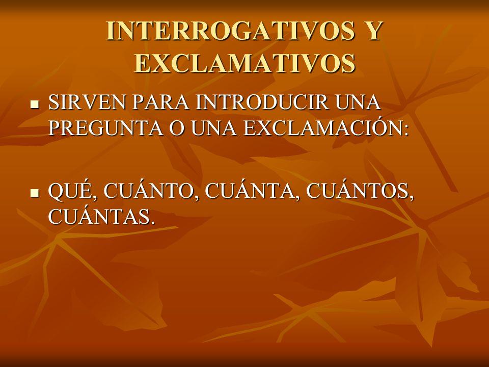 INTERROGATIVOS Y EXCLAMATIVOS SIRVEN PARA INTRODUCIR UNA PREGUNTA O UNA EXCLAMACIÓN: SIRVEN PARA INTRODUCIR UNA PREGUNTA O UNA EXCLAMACIÓN: QUÉ, CUÁNT