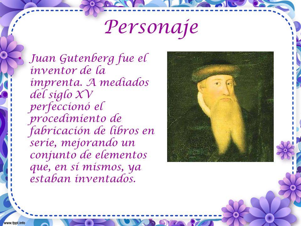 Personaje Juan Gutenberg fue el inventor de la imprenta.