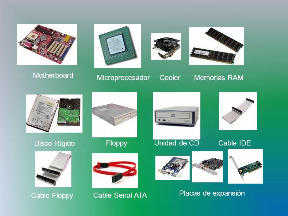 Motherboard MicroprocesadorMemorias RAM Disco Rígido FloppyUnidad de CDCable IDE Cable Floppy Cable Serial ATA Placas de expansión Cooler