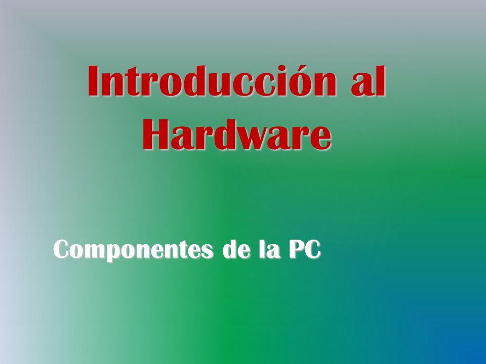 Introducción al Hardware Componentes de la PC