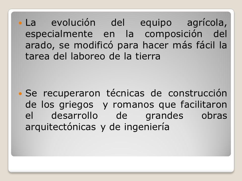 La evolución del equipo agrícola, especialmente en la composición del arado, se modificó para hacer más fácil la tarea del laboreo de la tierra Se rec