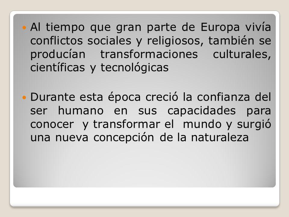 Al tiempo que gran parte de Europa vivía conflictos sociales y religiosos, también se producían transformaciones culturales, científicas y tecnológica