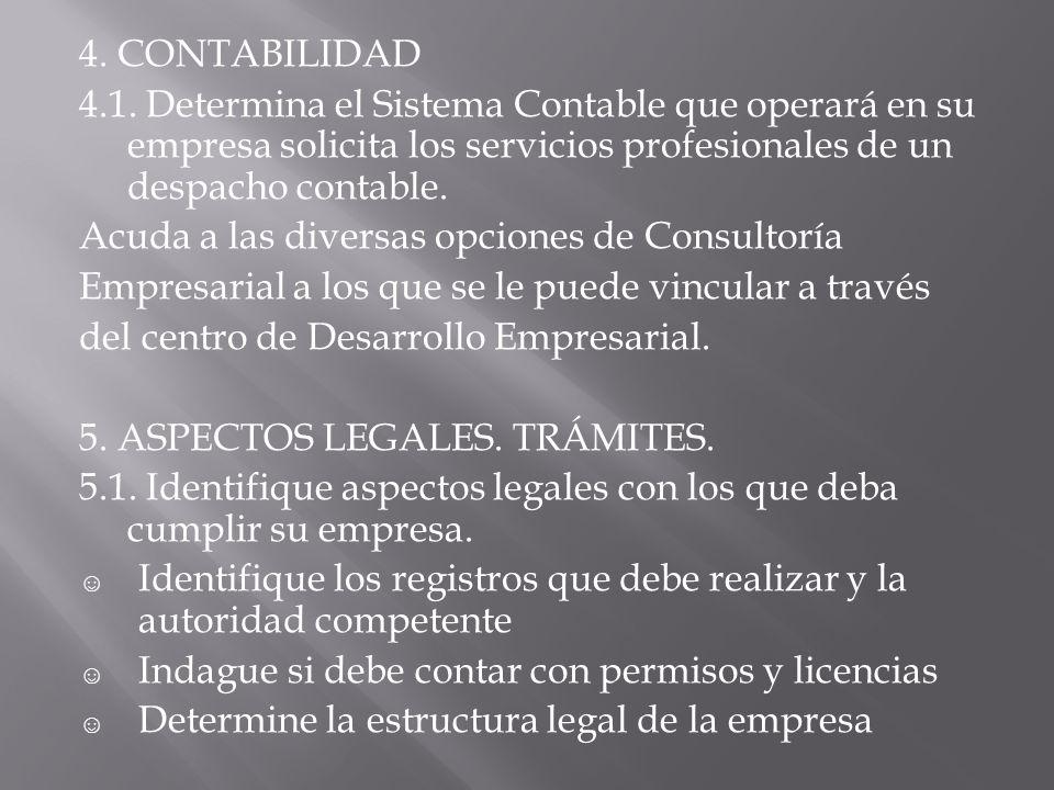 4. CONTABILIDAD 4.1. Determina el Sistema Contable que operará en su empresa solicita los servicios profesionales de un despacho contable. Acuda a las