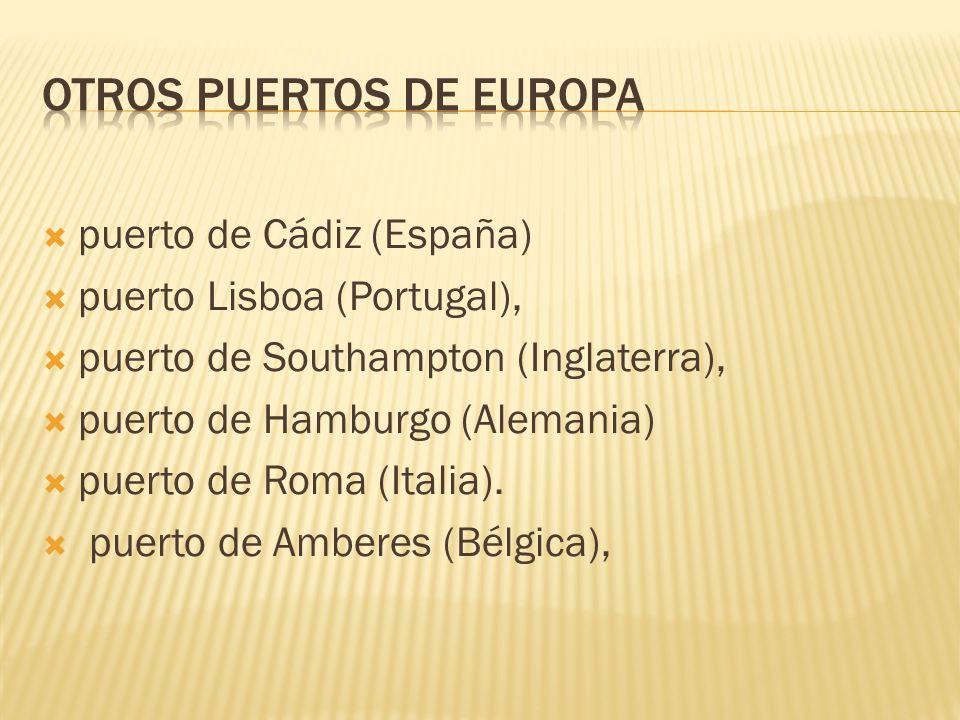 puerto de Cádiz (España) puerto Lisboa (Portugal), puerto de Southampton (Inglaterra), puerto de Hamburgo (Alemania) puerto de Roma (Italia). puerto d