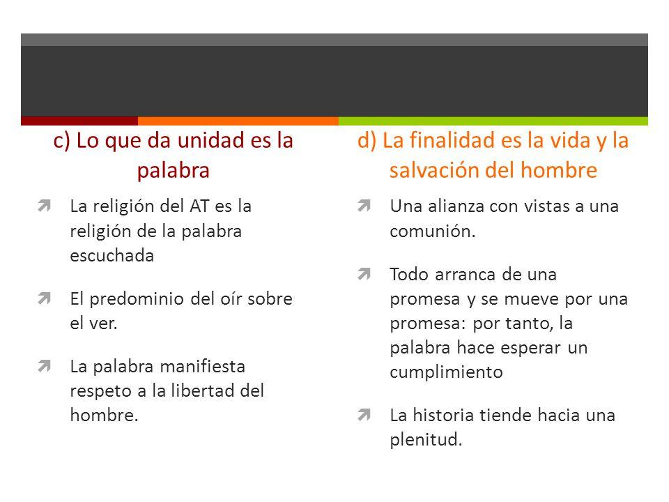 c) Lo que da unidad es la palabra La religión del AT es la religión de la palabra escuchada El predominio del oír sobre el ver. La palabra manifiesta