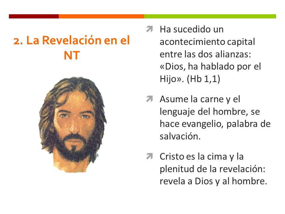 2. La Revelación en el NT Ha sucedido un acontecimiento capital entre las dos alianzas: «Dios, ha hablado por el Hijo». (Hb 1,1) Asume la carne y el l