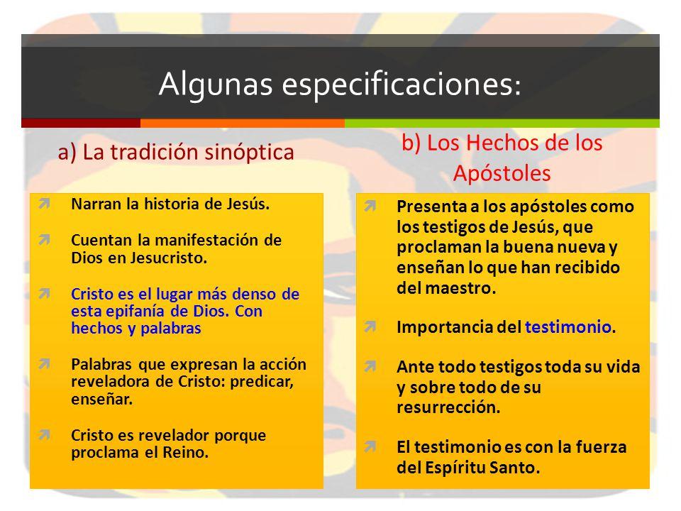 Algunas especificaciones: a) La tradición sinóptica Narran la historia de Jesús. Cuentan la manifestación de Dios en Jesucristo. Cristo es el lugar má