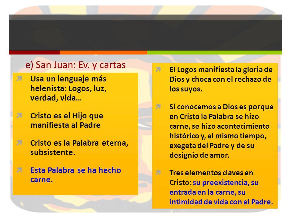 e) San Juan: Ev. y cartas Usa un lenguaje más helenista: Logos, luz, verdad, vida… Cristo es el Hijo que manifiesta al Padre Cristo es la Palabra eter