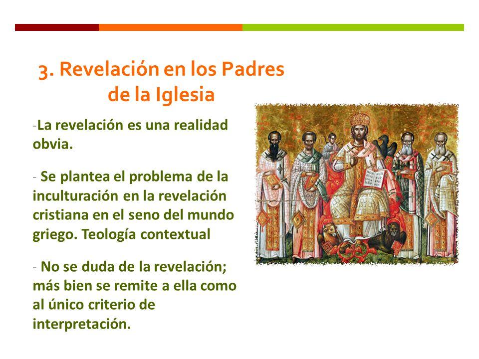 3. Revelación en los Padres de la Iglesia - La revelación es una realidad obvia. - Se plantea el problema de la inculturación en la revelación cristia