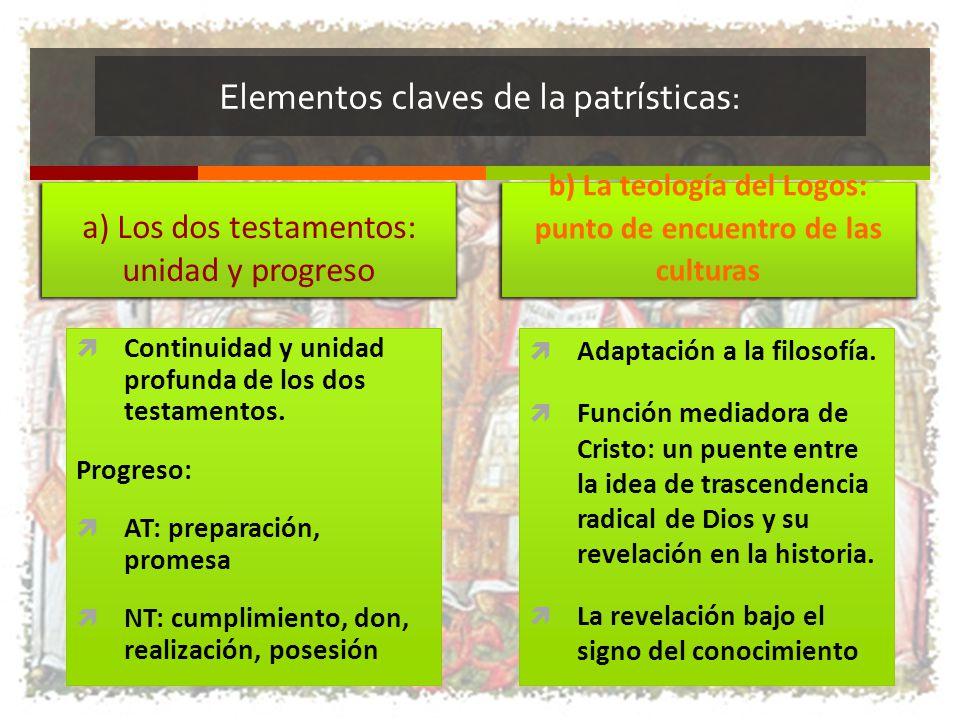 Elementos claves de la patrísticas: a) Los dos testamentos: unidad y progreso Continuidad y unidad profunda de los dos testamentos. Progreso: AT: prep