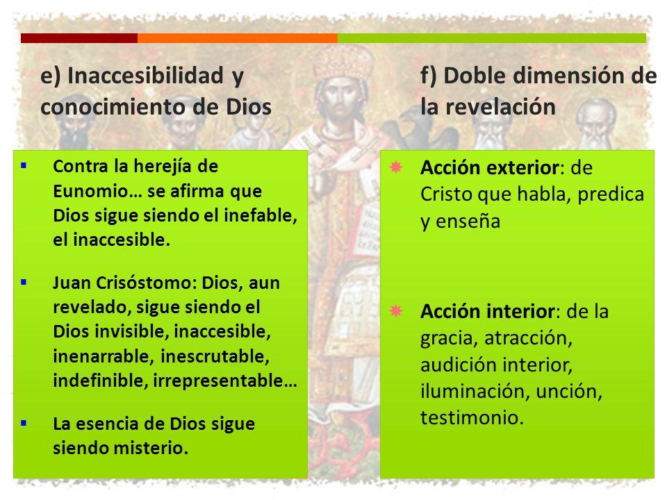 e) Inaccesibilidad y conocimiento de Dios Contra la herejía de Eunomio… se afirma que Dios sigue siendo el inefable, el inaccesible. Juan Crisóstomo: