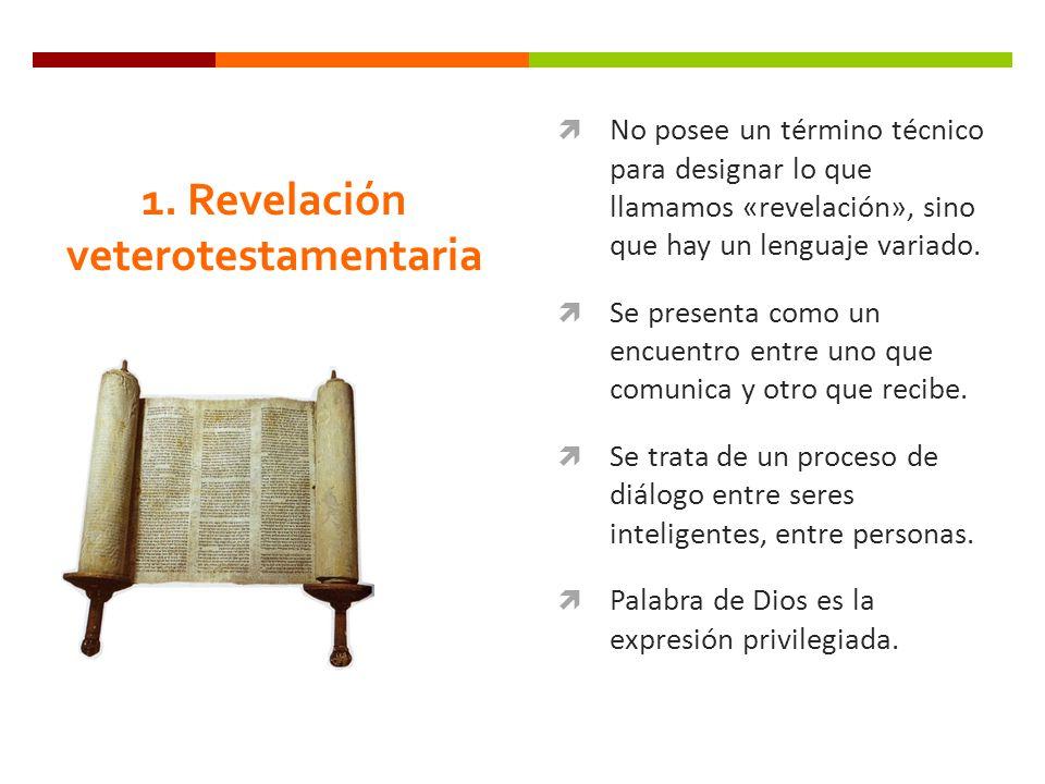 1. Revelación veterotestamentaria No posee un término técnico para designar lo que llamamos «revelación», sino que hay un lenguaje variado. Se present