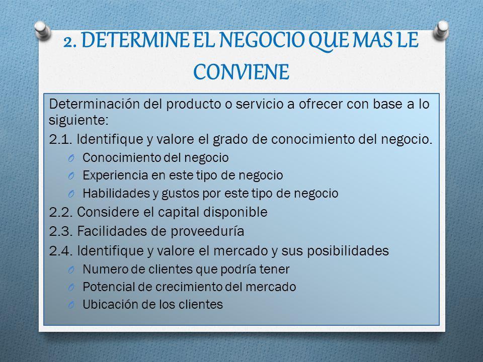2. DETERMINE EL NEGOCIO QUE MAS LE CONVIENE Determinación del producto o servicio a ofrecer con base a lo siguiente: 2.1. Identifique y valore el grad