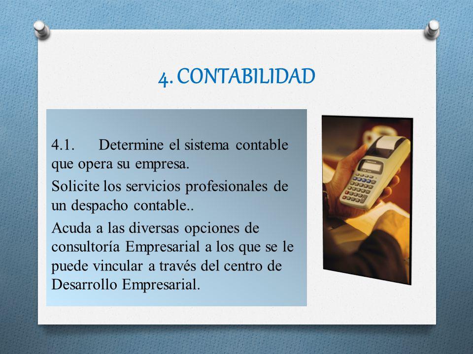 4. CONTABILIDAD 4.1. Determine el sistema contable que opera su empresa. Solicite los servicios profesionales de un despacho contable.. Acuda a las di